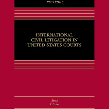 International Civil Litigation in United States Courts (6th edition)